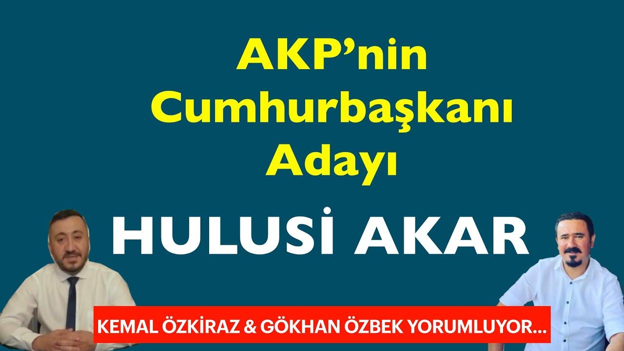 AKP'nin Cumhurbaşkanı Adayı HULUSİ AKAR