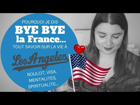 Pourquoi j'ai dis Bye Bye à la France! CHOC Culturel et Social et Conseils pour vivre son rêve!