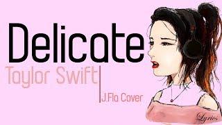 Taylor Swift - Delicate (J.Fla cover) [Full HD] lyrics