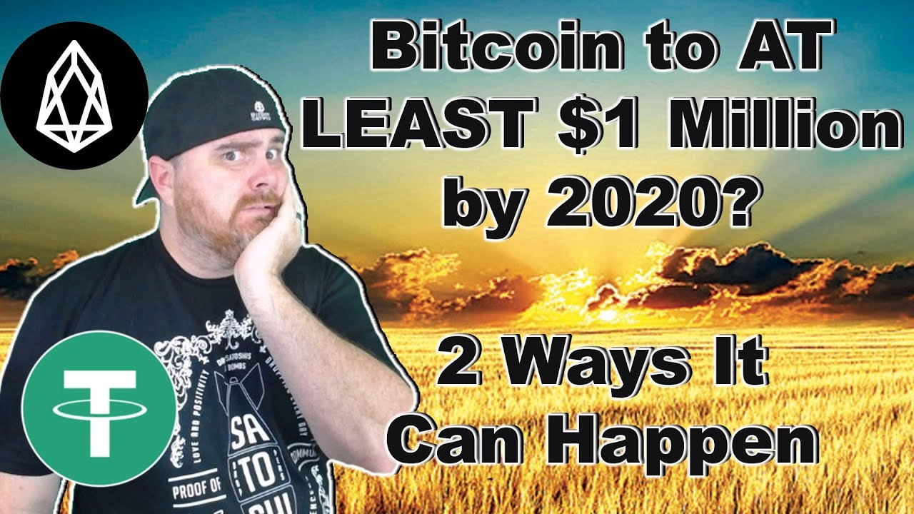 Bitcoin to At Least $1 Million by 2020 | 2 Ways It Can Happen | Tether | EOS | More Crypto News