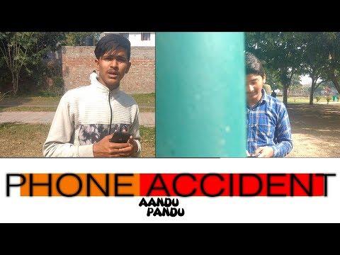 PHONE ACCIDENT BY AANDU PANDU