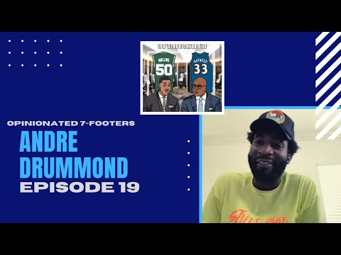 The Opinionated 7-Footers | feat. Andre Drummond | Ep. 19