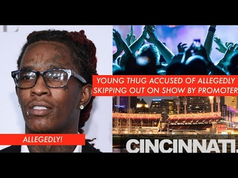 Young Thug ALLEGEDLY Owes Promoter $40000, Cincinnati Promoter CLAIMS He Skipped Show For ALL STAR