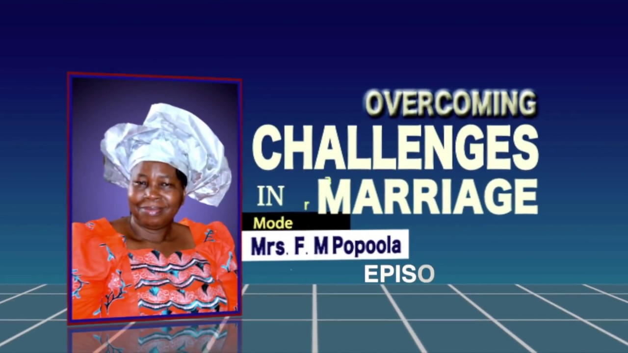 OVERCOMING MARITAL CHALLENGES 1: POPOOLA F.M.
