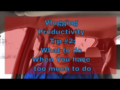 Vlogging Productivity Tip #2: Only one thing to do when you have too much to do.
