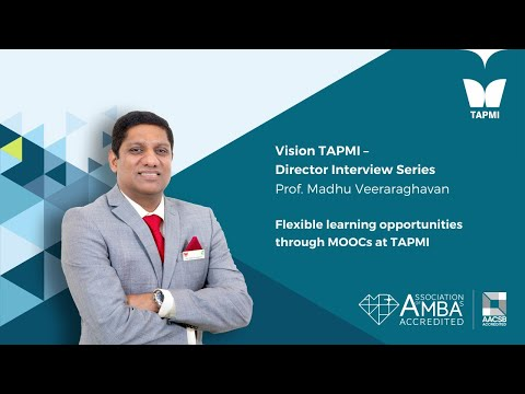 TAPMI - Director Interview Series - Flexible learning opportunities through MOOCs at TAPMI