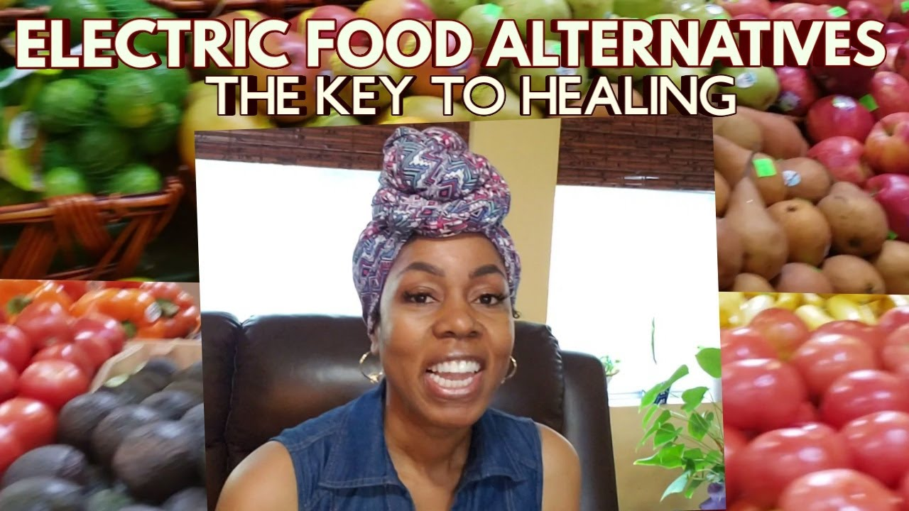 ELECTRIC FOOD ALTERNATIVES...???? THE KEY TO HEALING