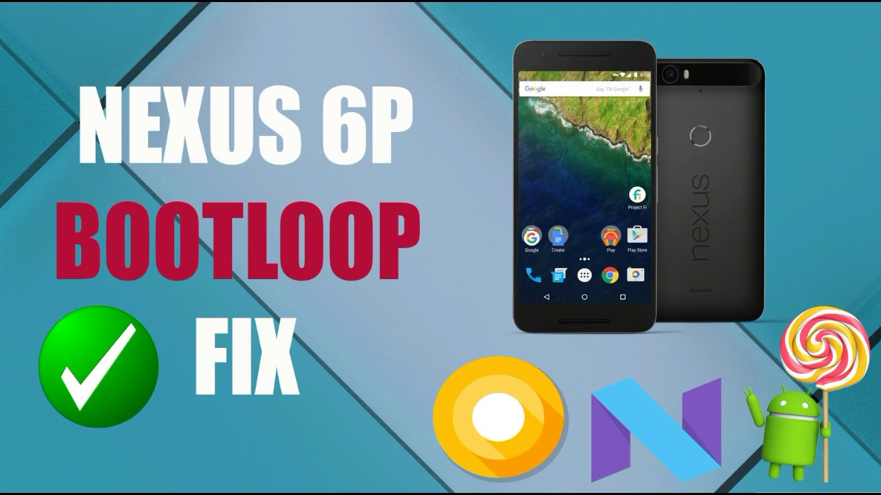 100% Fix Nexus 6P Bootloop Problem [September 2017][Easiest Way]