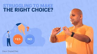 Struggling To Make Tнe Right Choice? Here's What To Do! Gaur Gopal Das