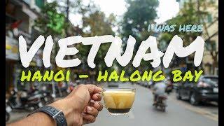 I Was Here - Vietnam (Part 01) | Hanoi - Halong Bay