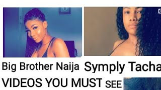 Big brother Naija Tacha videos you must see before voting for her