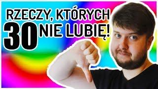30 rzeczy, których nie lubię | Lukaszkowy