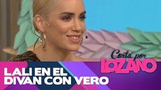 Lali habló de todo con Vero - Cortá Por Lozano 18/10/2019