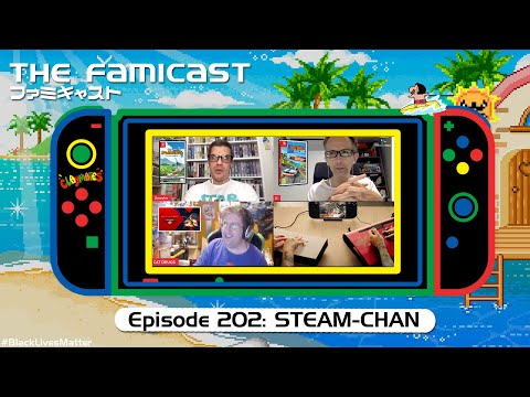 The Famicast 202 - STEAM-CHAN