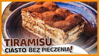 Ciasto TIRAMISU bez pieczenia - PROSTY PRZEPIS na włoski przysmak