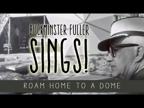 Buckminster Fuller Sings! Roam Home to a Dome