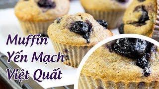 BÁNH MUFFIN YẾN MẠCH QUẢ VIỆT QUẤT ĂN NGON LẠI ĐẸP DA NHÁ ( Blueberry Oat muffin)
