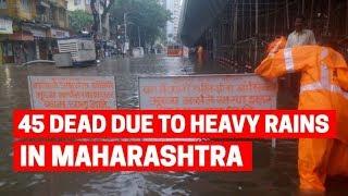 At least 45 dead due to heavy rains in Maharashtra