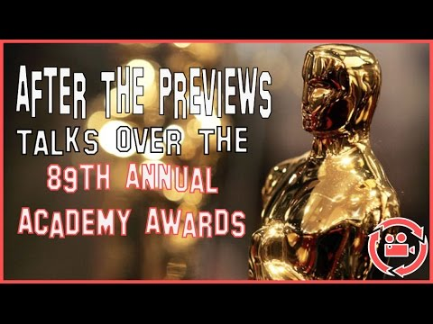 After The Previews Talks Over The 89th Academy Awards + Our Predictions + Reactions