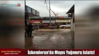 İskenderun'u Mayıs Yağmuru Islattı!