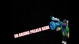 EH ANJING PALALU GEDE :V