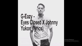 G-Eazy - Eyes Closed X Johnny Yukon (ON SCREEN LYRICS)