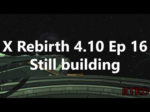 X Rebirth 4.10 Ep 16 Still building
