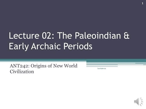 Lecture 02 – The Paleoindian & Early Archaic Periods