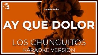 Los Chunguitos - Ay Que Dolor (Karaoke)