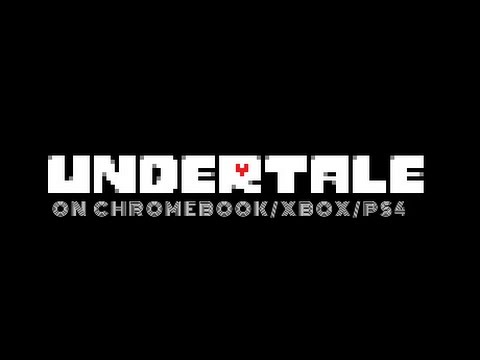 UNDERTALE ON CHROMEBOOK/XBOX/PS4