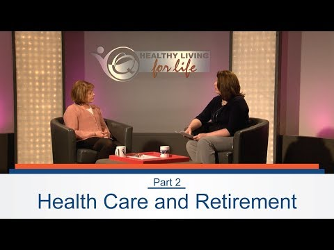 Healthy Living for Life - Healthcare And Retirement Part 2