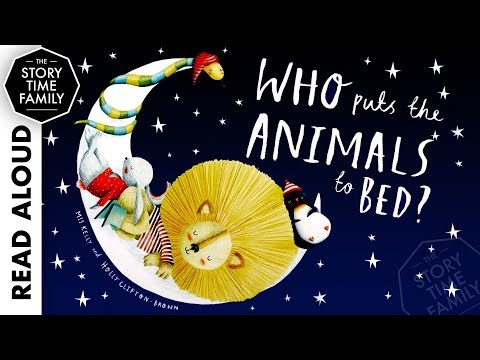 Who Puts the Animals to Bed? | Read Aloud Bedtime Story for Kids