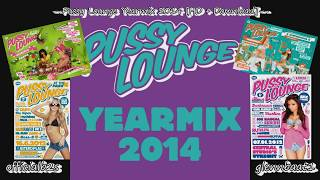 Pussy Lounge Yearmix 2014 [HD + Download] [officialb2s]