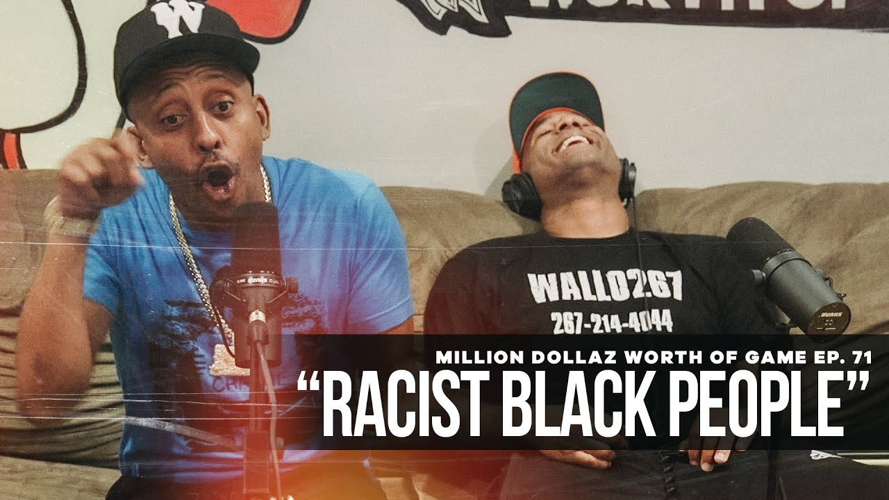 """Million Dollaz Worth of Game Episode 71: """"Racist Black People"""""""
