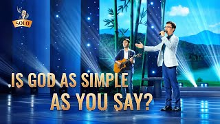 "2020 Christian Song | ""Is God As Simple As You Say?"""