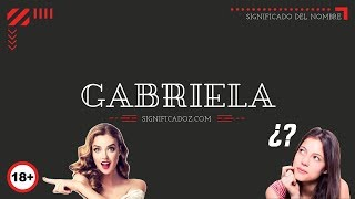 GABRIELA - Significado del Nombre Gabriela 🔞 ¿Que Significa?