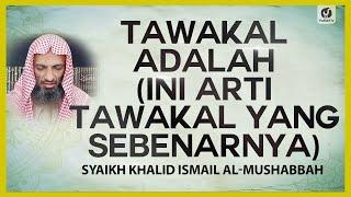 Tawakal Adalah (Ini Arti Tawakal yang Sebenarnya) - Syaikh Khalid Ismail Al-Mushabbah #NasehatUlama