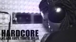 Ne Jah, Euzy, Tunto, Dilla   Hardcore