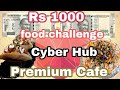 Rs 1000 Food Challenge| Zomato Gold | Cyber HUB