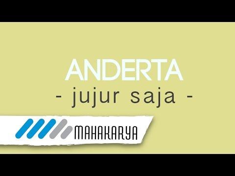 ANDERTA JUJUR SAJA VIDEO LIRIK