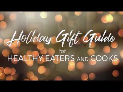 Holiday Gift Guide for Healthy Eaters and Cooks