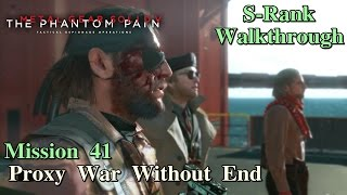 Metal Gear Solid V: The Phantom Pain ★ Mission 41: Proxy War Without End [ S-Rank Walkthrough ]