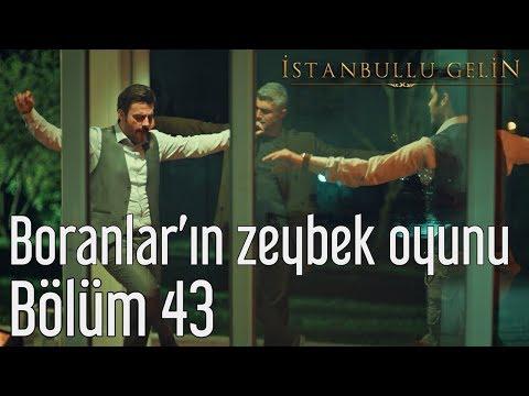 İstanbullu Gelin 43. Bölüm - Boranların Zeybek Oyunu