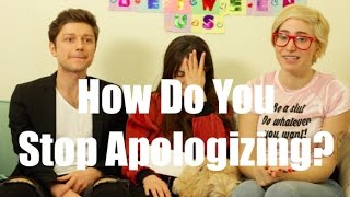 How Do You Stop Apologizing? / Just Between Us