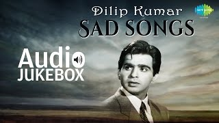 Dilip Kumar Sad Songs | Classic Old Hindi Hits | Audio Juke Box