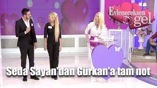 Evleneceksen Gel - Seda Sayan'dan Gürkan'a Tam Not