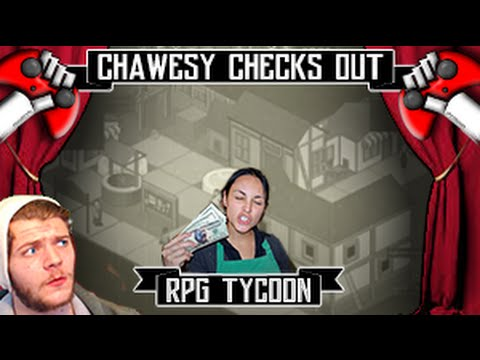 Chawesy Checks Out: RPG Tycoon