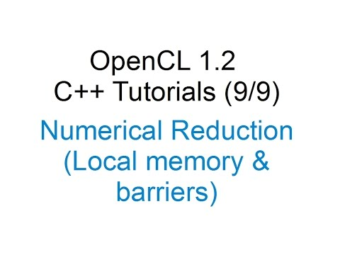 [OpenCL 1.2 C++ Tutorials 9/9] - Numerical Reduction (Local memory & barriers)