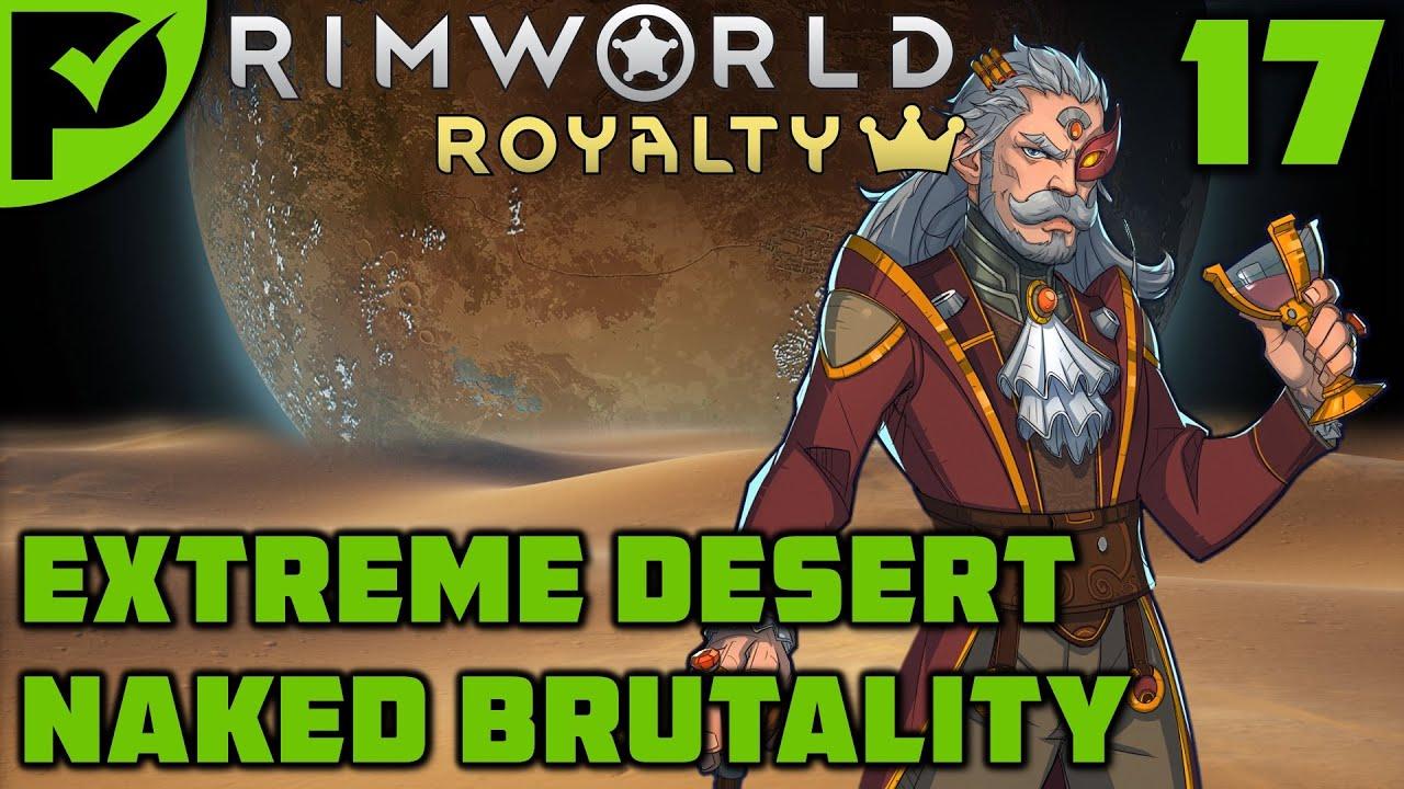 Top Hats, Thrones & Turbines - Rimworld Royalty Extreme Desert Ep. 17 [Rimworld Naked Brutality]
