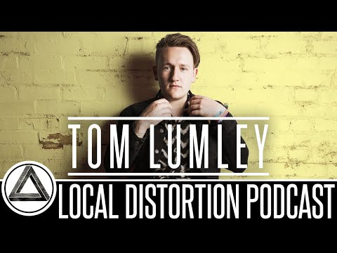 TOM LUMLEY INTERVIEW LOCAL DISTORTION PODCAST